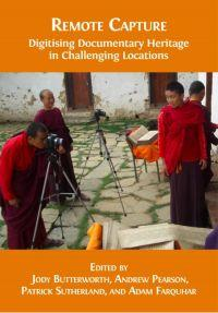 Remote Capture: Digitising Documentary Heritage in Challenging Locations